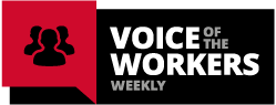 Voice of the Workers Weekly